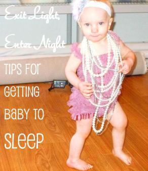 Exit Light, Enter Night - Tips for Getting Baby to Sleep